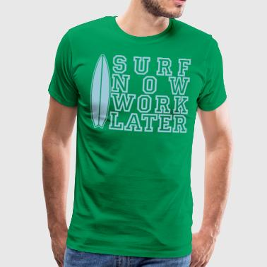 surf now work later - Männer Premium T-Shirt