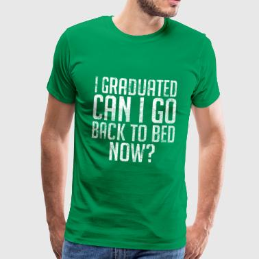 I Graduated Can I Go Back To Bed Now - Graduation - Men's Premium T-Shirt