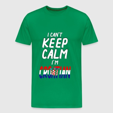 I can´t Keep Calm i´m Croatian - Men's Premium T-Shirt