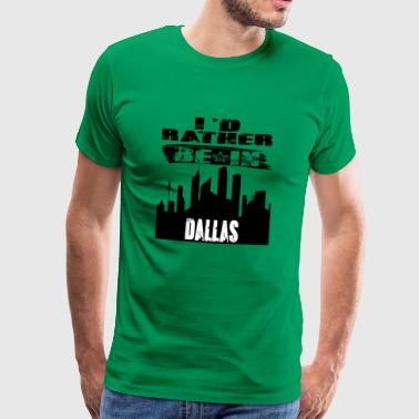 Geschenk Id rather be in Dallas - Männer Premium T-Shirt