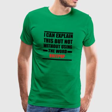 Can explain relationship born love BRITPOP - Men's Premium T-Shirt