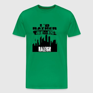 Geschenk Id rather be in Raleigh - Männer Premium T-Shirt