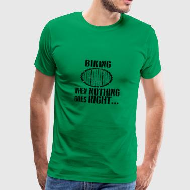 When all goes wrong cycling tire wheel cycl - Men's Premium T-Shirt