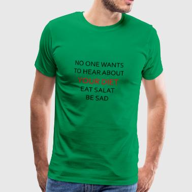 NO ONE WANTS TO HEAR ABOUT YOUR DIET, ANTI-DIET - Men's Premium T-Shirt