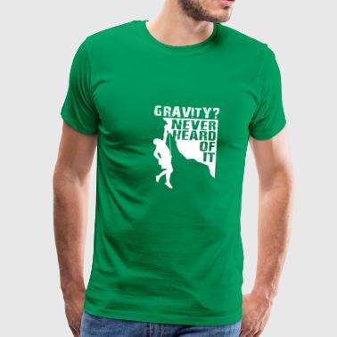 Gravity Never Heard Rock Climbing - Mannen Premium T-shirt