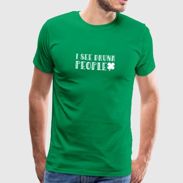 I See Drunk People Shamrock Irish St. Patricks Day - Men's Premium T-Shirt