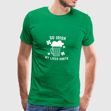 So Irish My Liver Hurts St. Patricks Day Shirt - Männer Premium T-Shirt