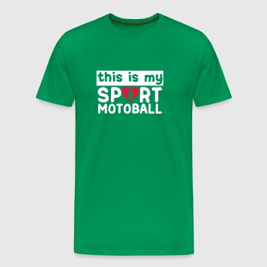 this is my sport motoball1 - T-shirt Premium Homme