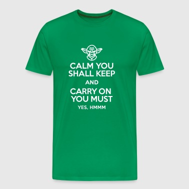 Calm you shall keep and carry on you must - Men's Premium T-Shirt