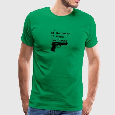 gun owner victim you choose - Männer Premium T-Shirt