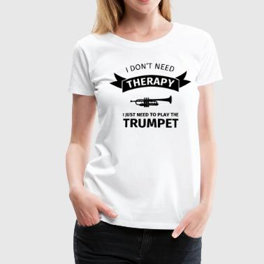 I don't need therapy I just need to play the trump - Premium T-skjorte for kvinner