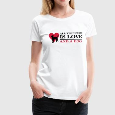 All you need is love and a dog - Camiseta premium mujer
