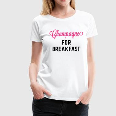 Champagne For Breakfast Funny Quote - Maglietta Premium da donna