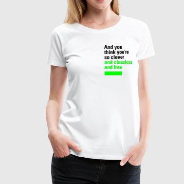 And you think you're so clever... (John Lennon)  - Frauen Premium T-Shirt