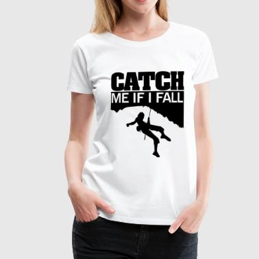 Climbing: catch me if I fall - T-shirt Premium Femme