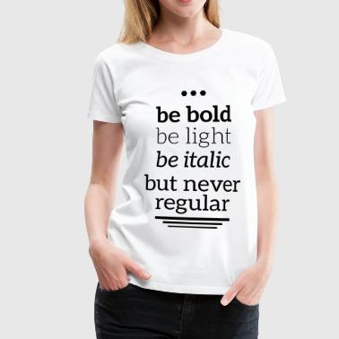 bold light italic never regular Typografie Grafik - Women's Premium T-Shirt