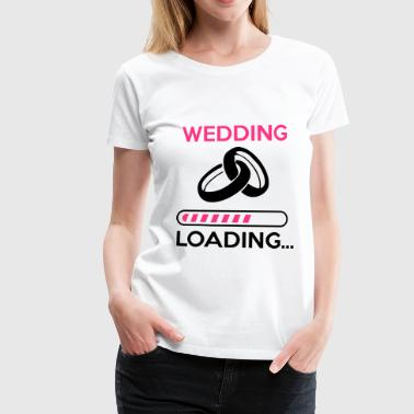 wedding loading - Stag do - hen party - Women's Premium T-Shirt