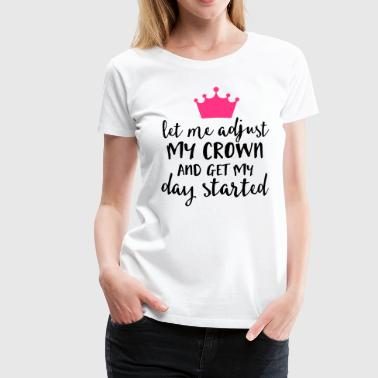 Adjust My Crown Funny Quote - Women's Premium T-Shirt