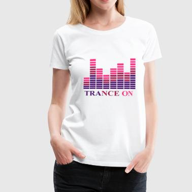 Trance on - Women's Premium T-Shirt