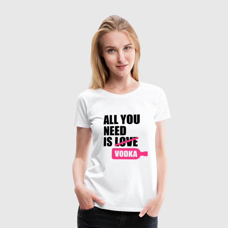 All you need is vodka - Camiseta premium mujer