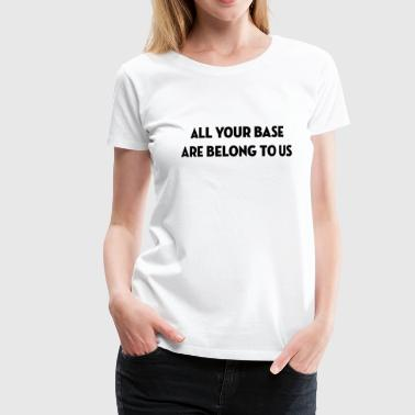 All Your Base Are Belong to Us / Geek / Gaming Tassen & Zubehör - Frauen Premium T-Shirt