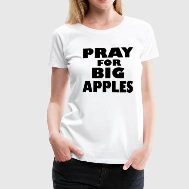 pray for big apples  dicke-titten.de - Frauen Premium T-Shirt