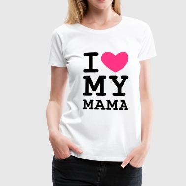 Muttertag - I love my mama - Frauen Premium T-Shirt