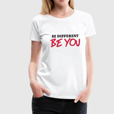 Be different - Be YOU! - Naisten premium t-paita