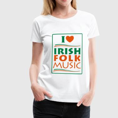 I love irish folk music - Frauen Premium T-Shirt