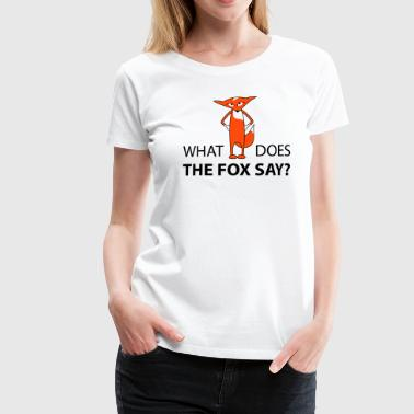 what does the fox say  - Koszulka damska Premium