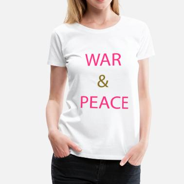 Peace Not War War & Peace - Women's Premium T-Shirt