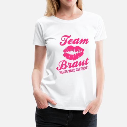 Team Braut - JGA Frauen Premium T-Shirt   Spreadshirt 0c622b0410