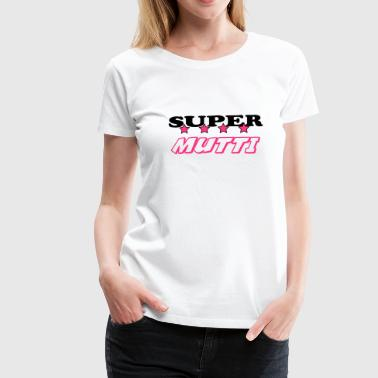 Super mutti - Frauen Premium T-Shirt