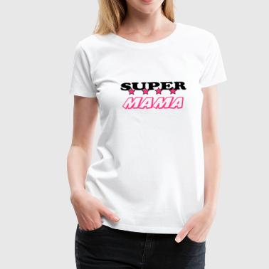 Super mama - Women's Premium T-Shirt