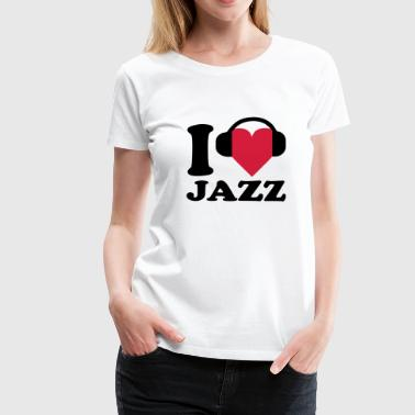 I love Music - Jazz - T-shirt Premium Femme