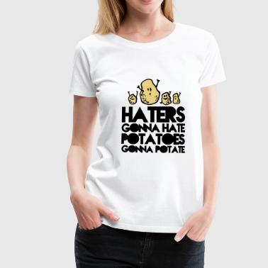 haters gonna hate potatoes gonna potate - Frauen Premium T-Shirt