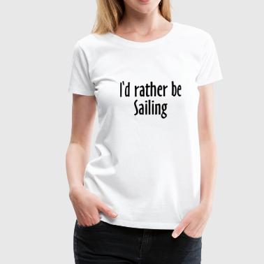 I'd rather be Sailing (NL) - Vrouwen Premium T-shirt