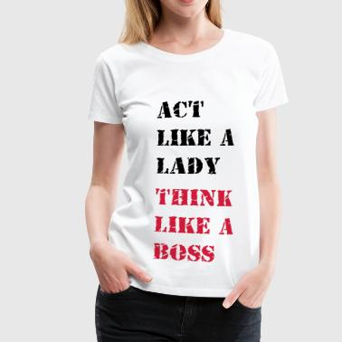 act like a lady... - Vrouwen Premium T-shirt