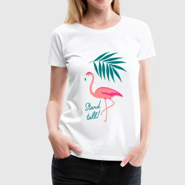 flamingo stand tall - Frauen Premium T-Shirt