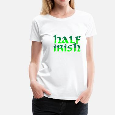 Half Irish Irish - Women's Premium T-Shirt