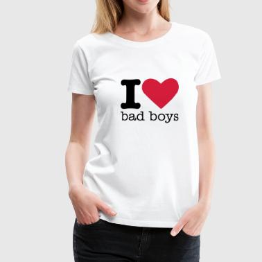 I Love Bad Boys - Frauen Premium T-Shirt