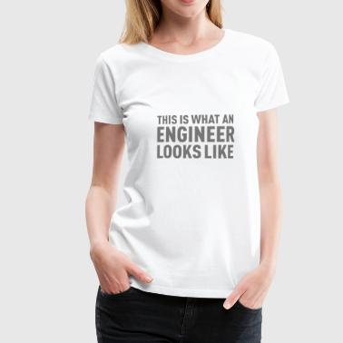 This Is What An Engineer Looks Like - Naisten premium t-paita