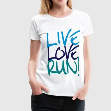 Live Love Run! - Frauen Premium T-Shirt