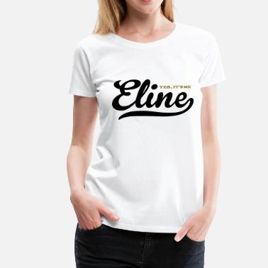 Elin Eline (Yes It's Me) - Vrouwen Premium T-shirt
