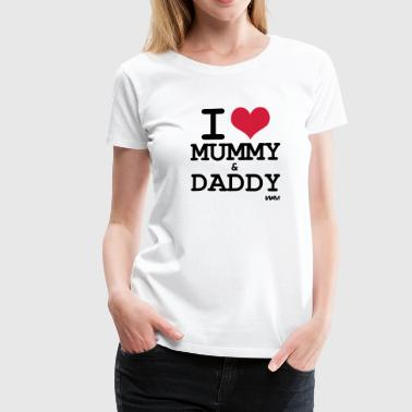 i love mummy and daddy by wam - Vrouwen Premium T-shirt