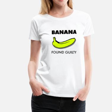 Guilty Banana found guilty © - Camiseta premium mujer