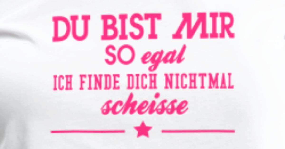Best Du Bist Mir Egal Sprüche - gute zitate
