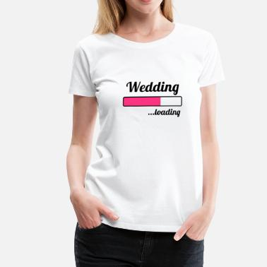 Wedding Wedding ...loading - T-shirt Premium Femme