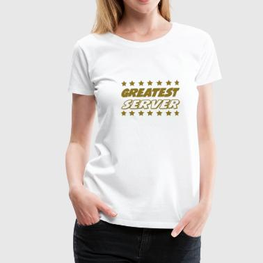 Greatest server - Vrouwen Premium T-shirt