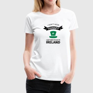 I don't neet therapy I just need to go to ireland - T-shirt Premium Femme